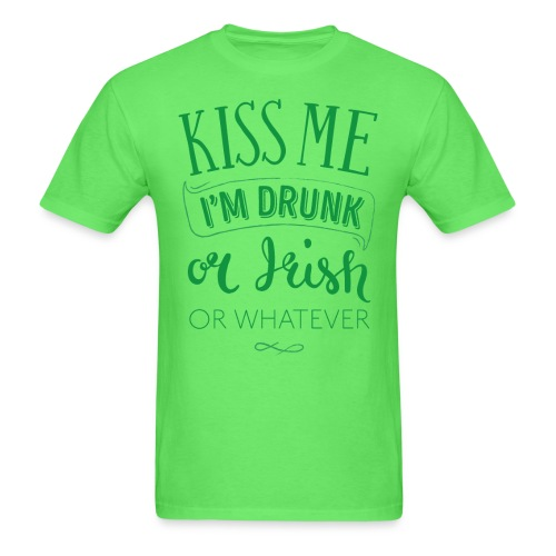 Kiss Me. I'm Drunk. Or Irish. Or Whatever - Men's T-Shirt