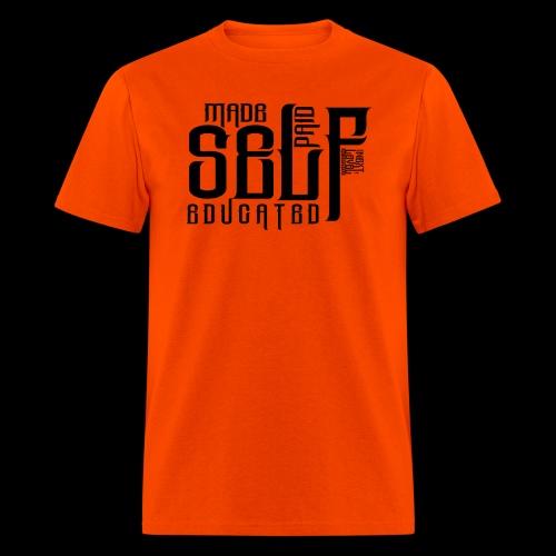 SELF MADE, SELF PAID, SELF EDUCATED - Men's T-Shirt