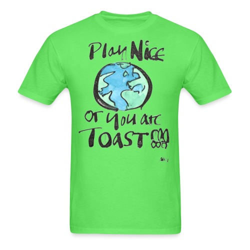 Play Nice or you are toast - Men's T-Shirt