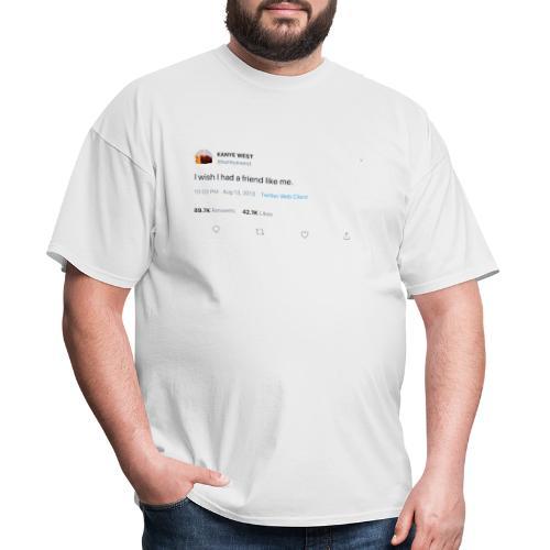 I wish I had a friend like me - Men's T-Shirt