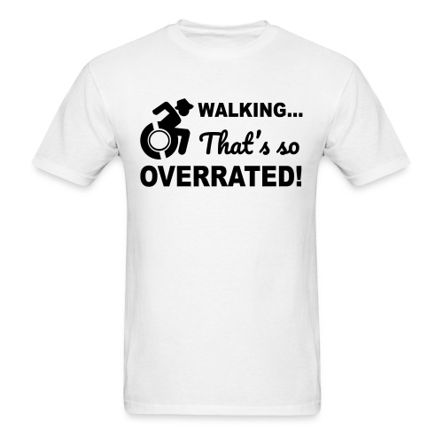 Walking that's so overrated for wheelchair users - Men's T-Shirt