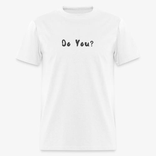 Do You ? - Men's T-Shirt