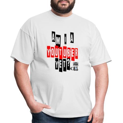 Am I A Youtuber Yet? - Men's T-Shirt