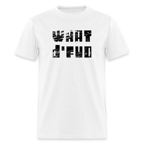 What d'FUD (FUD: Fear, Uncertainty and Doubt) - Men's T-Shirt