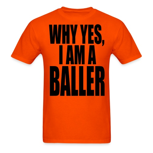 WHY YES I AM A BALLER - Men's T-Shirt