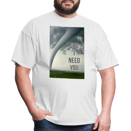 God I Need You - Men's T-Shirt