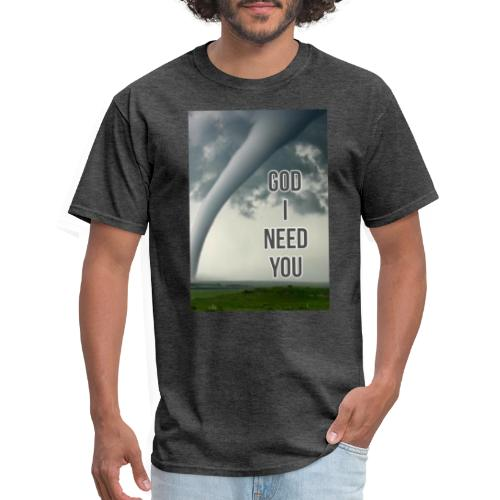 God I Need You - Men's T-Shirt
