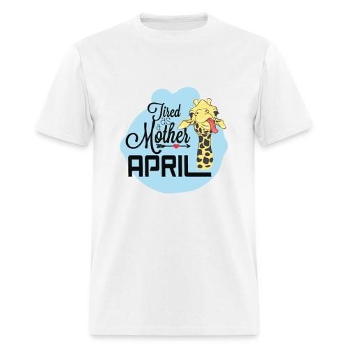April The Giraffe Saying Tired As a Mother - Men's T-Shirt