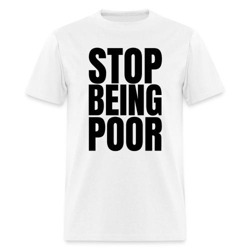 STOP BEING POOR - Men's T-Shirt