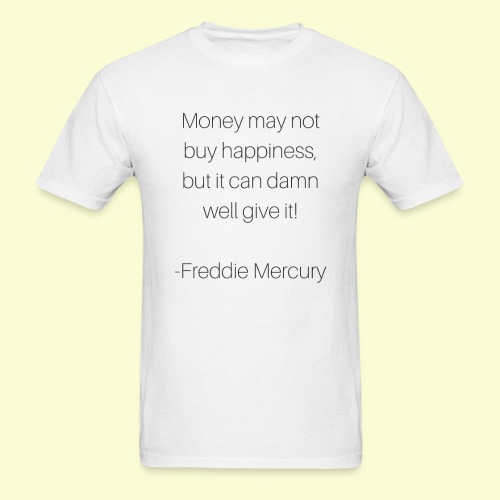 Freddie M's money and happiness quote - Men's T-Shirt