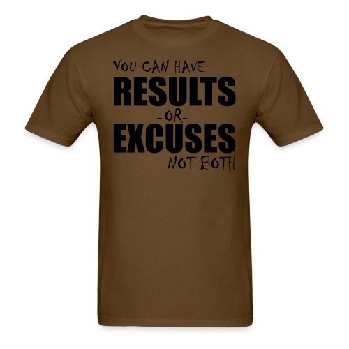 Results or Excuses - Men's T-Shirt