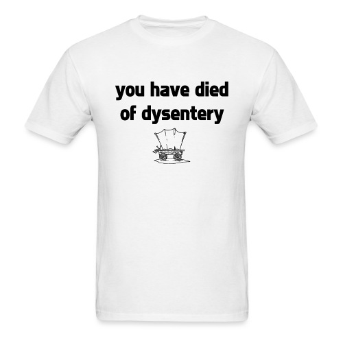 You Have Died of Dysentery - Men's T-Shirt