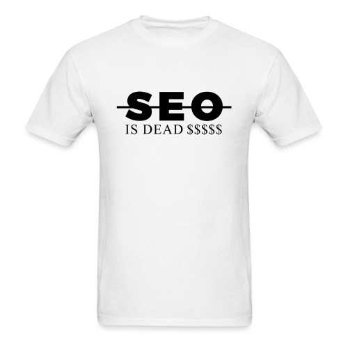 SEO is Dead (and we keep making money) - Men's T-Shirt