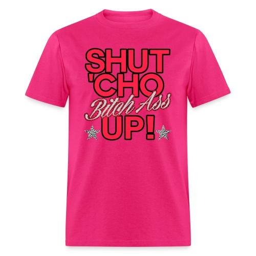 shut cho bitch ass up - Men's T-Shirt