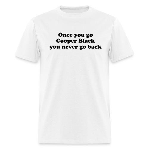 Once you go Cooper Black you never go back - Men's T-Shirt