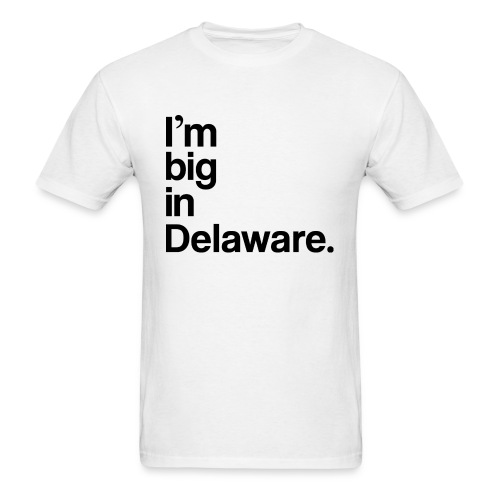 I'm big in Delaware. - Men's T-Shirt