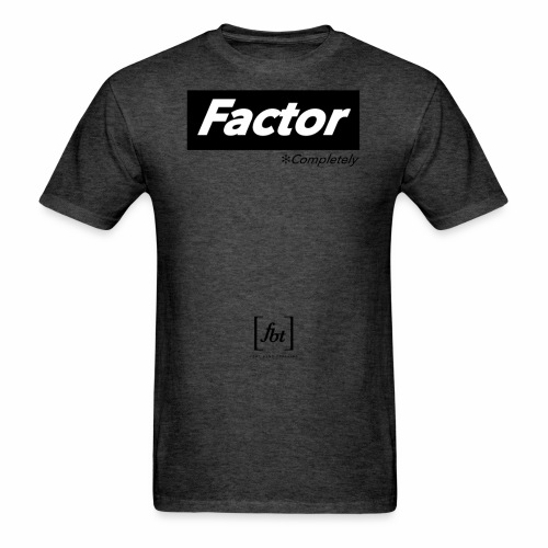 Factor Completely [fbt] - Men's T-Shirt