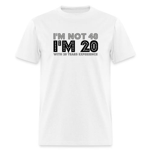 imnot40im20with20 - Men's T-Shirt