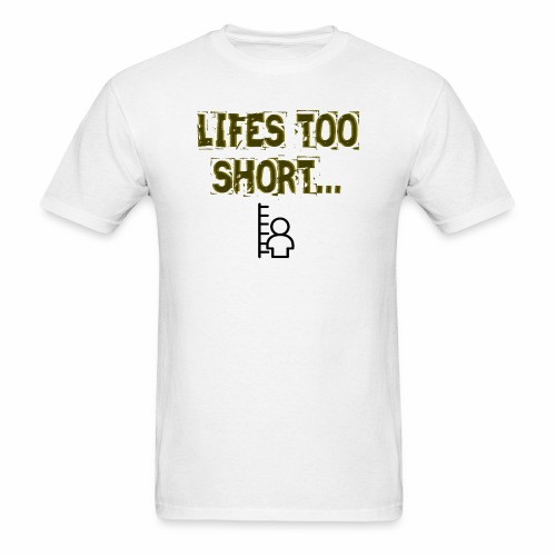 lifetooshort - Men's T-Shirt