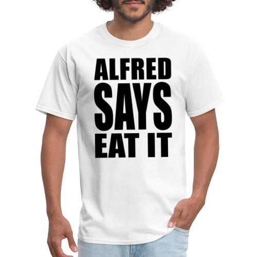Alfred Says Eat It - Men's T-Shirt