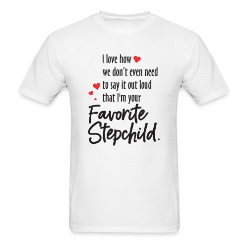 Stepmom, I Love how we don't even need to say it - Men's T-Shirt