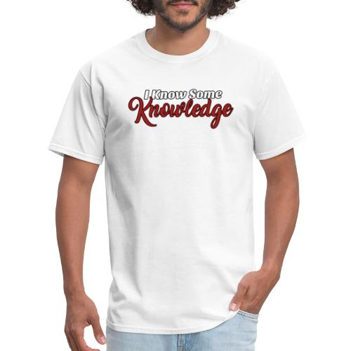 I Know Some Knowledge - Men's T-Shirt