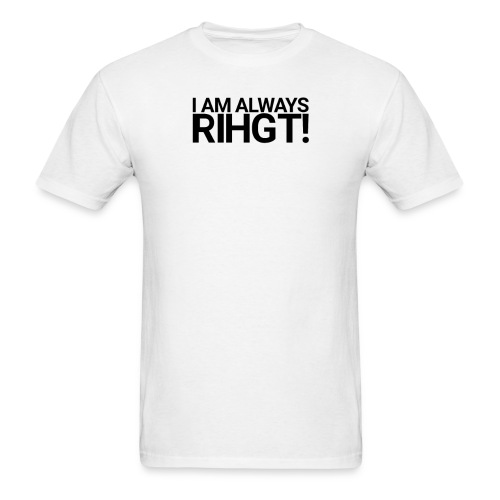 I am always Rihgt! - Men's T-Shirt