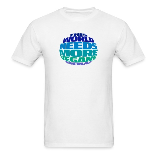 THIS WORLD NEEDS MORE VEGANS NOW - Men's T-Shirt