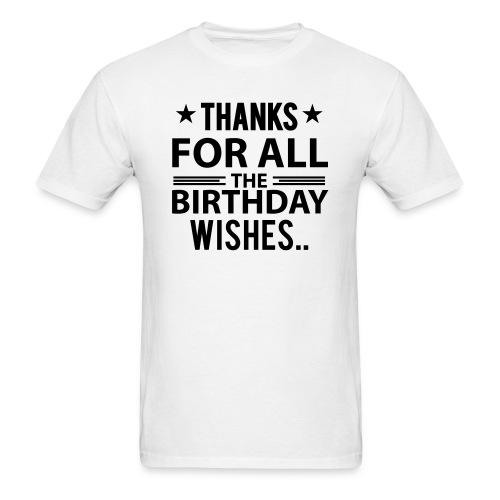 Birthday Tshirt Thanks for all the birthday wishes - Men's T-Shirt