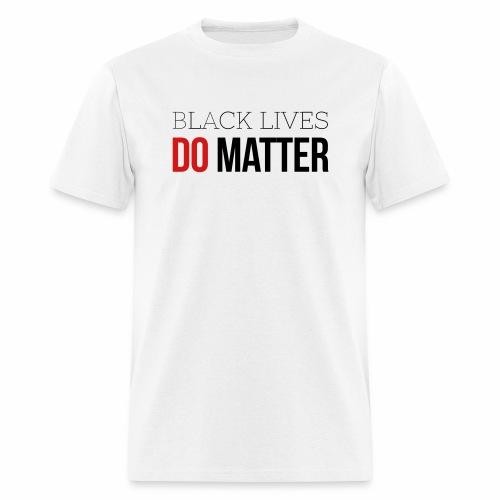 BLACK LIVES DO MATTER - Men's T-Shirt
