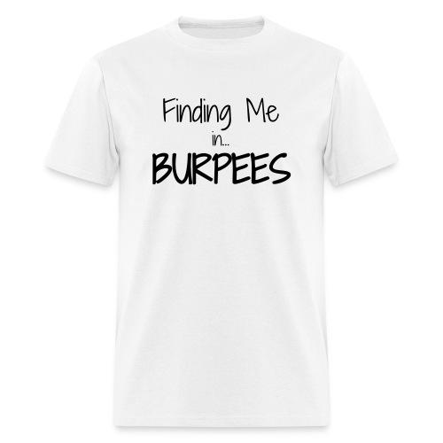 Finding Me ...Burpees - Men's T-Shirt