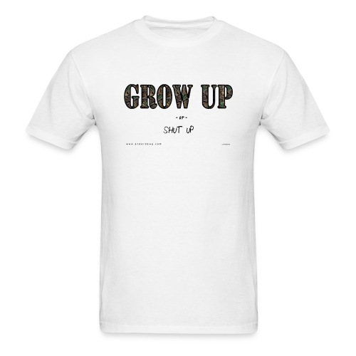 Grow Up or Shut Up - Men's T-Shirt