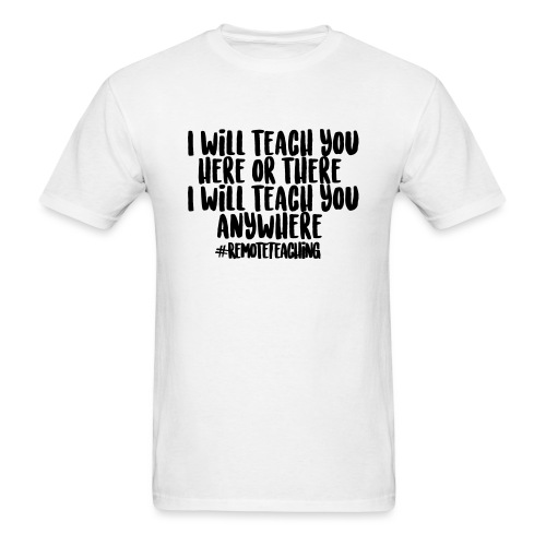 I will teach you here or there #RemoteTeaching - Men's T-Shirt