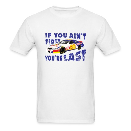 Ricky Bobby If you ain't first, you're last! - Men's T-Shirt