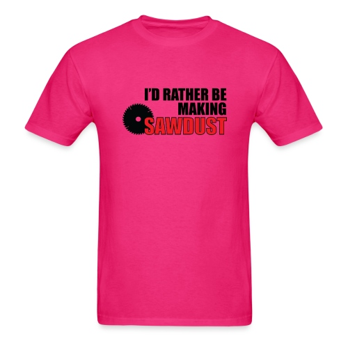 I d rather be making sawdust - Men's T-Shirt