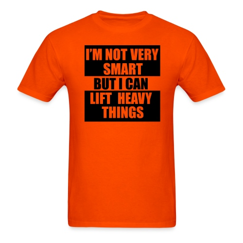 I'm not very smart, but I can lift heavy things gy - Men's T-Shirt