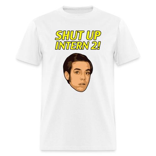 Shut up Intern 2 Face - Men's T-Shirt