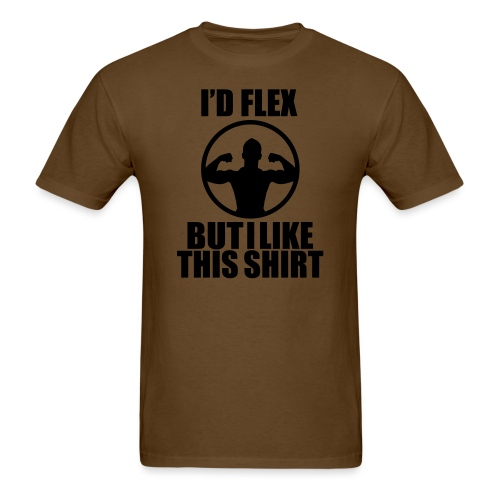 I'd Flex but i like this shirt - Men's T-Shirt