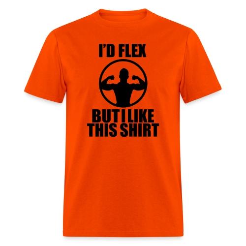 I'd Flex but i like this shirt - Men's T-Shirt