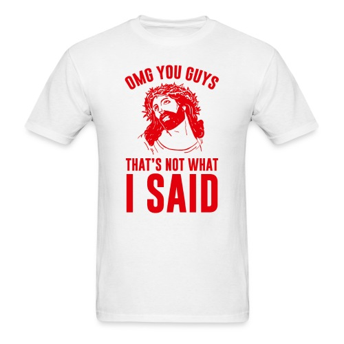 OMG you guys that s not what I said - Men's T-Shirt