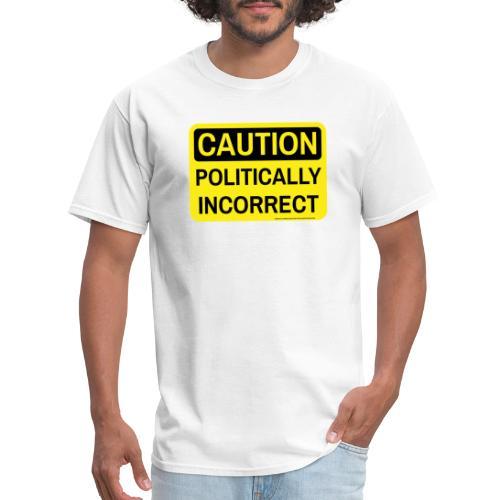 CAUTION POLITICALLY INCOR - Men's T-Shirt