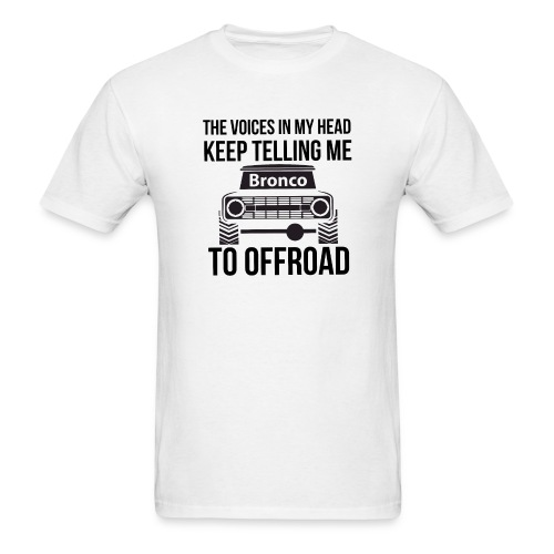 The Voices In My Head Bronco Truck Shirt - Men's T-Shirt
