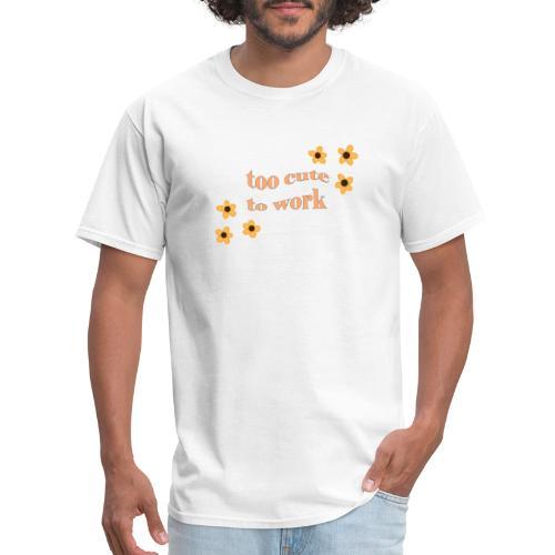 too cute to work - Men's T-Shirt
