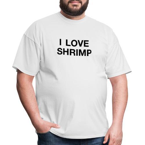 I LOVE SHRIMP - Men's T-Shirt