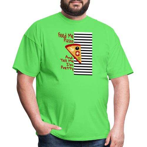 Feed Me Pizza And Tell Me I´m Pretty - Men's T-Shirt