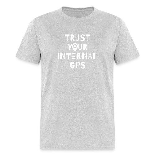 TRUST YOUR INTERNAL GPS - Men's T-Shirt