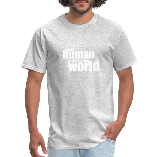 Be human in an inhuman world - Men's T-Shirt