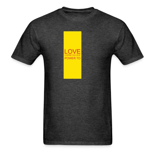 LOVE A WORD YOU GIVE POWER TO - Men's T-Shirt