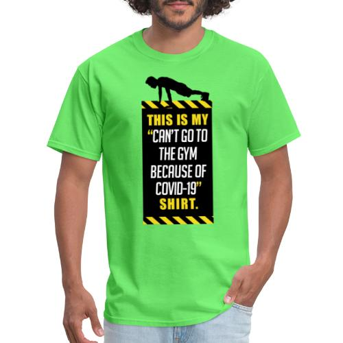 Can't go to the gym because of covid-19 virus - Men's T-Shirt