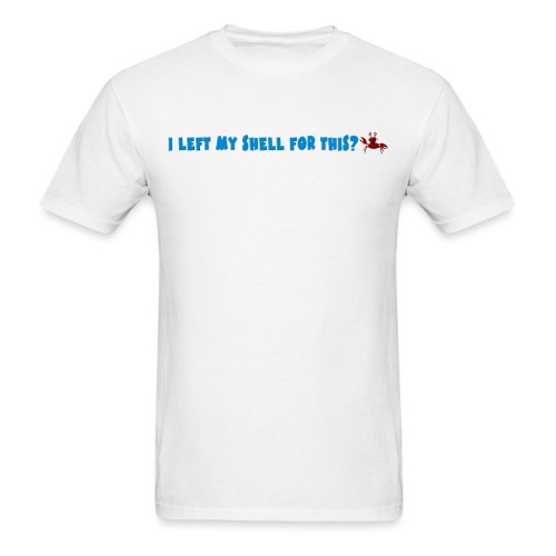 I left my shell for this? - Men's T-Shirt